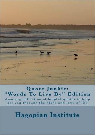 Quote Junkie Words to Live by Edition by Hagopian Institute