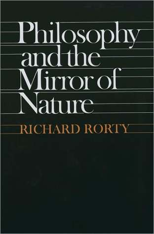 Philosophy and the Mirror of Nature by Richard M. Rorty