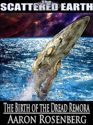 The Birth of the Dread Remora by Aaron Rosenberg