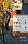 The Best Women's Travel Writing 2011: True Stories from Around the World