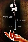 Visible Friend by K.Z. Snow