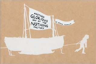 Another Glorious Day at the Nothing Factory by Eroyn Franklin