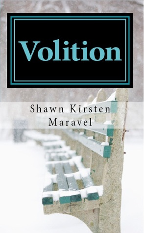 Volition by Shawn Kirsten Maravel