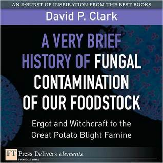 A Very Brief History of Fungal Contamination of Our Foodstock