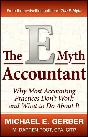The E-Myth Accountant: Why Most Accounting Practices Don't Work and What to Do about It