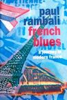 French Blues: A Not-So Sentimental Journey Through Lives and Memories in Modern France