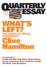 What's Left?: The Death of Social Democracy (Quarterly Essay #21)