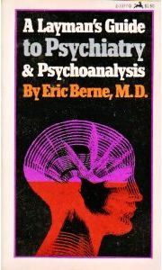A Layman's Guide to Psychiatry and Psychoanalysis by Eric Berne