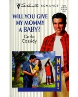 Will You Give My Mommy A Baby? by Carla Cassidy