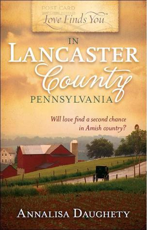 Love Finds You in Lancaster County, Pennsylvania by Annalisa Daughety