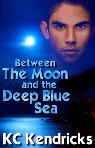 Between The Moon And The Deep Blue Sea by K.C. Kendricks
