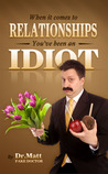 When It Comes to Relationships, You've Been an Idiot by Dr. Matt