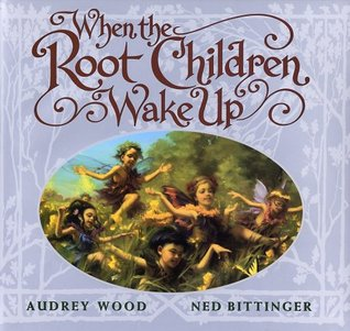 When The Root Children Wake Up by Audrey Wood