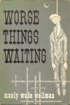 Worse Things Waiting by Manly Wade Wellman