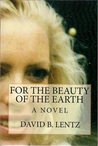 For the Beauty of the Earth: A Novel