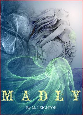 Madly by M. Leighton