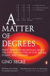 A Matter of Degrees: What Temperature Reveals about the Past and Future of Our Species, Planet, and U niverse