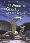 The Whistle, the Grave, and the Ghost (Lewis Barnavelt, #10)