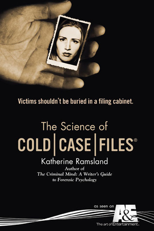 The Science of Cold Case Files by Katherine Ramsland