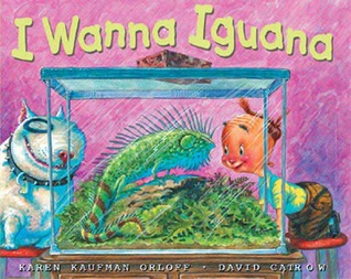 I Wanna Iguana by Karen Kaufman Orloff