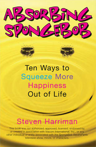 Absorbing Sponge Bob: Ten Ways to Squeeze More Happiness Out of Life