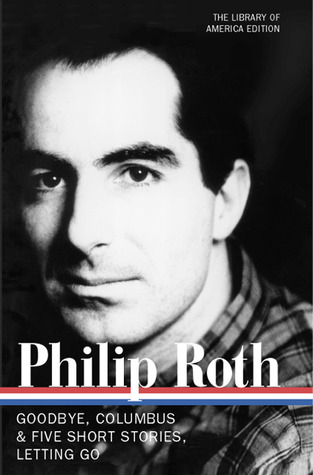 Goodbye, Columbus and Five Short Stories / Letting Go by Philip Roth
