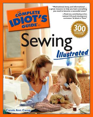 The Complete Idiot's Guide to Sewing Illustrated by Carole Ann Camp
