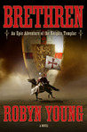 Brethren: An Epic Adventure of the Knights Templar (Brethren Trilogy, #1)