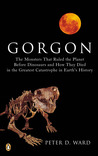 Gorgon: The Monsters That Ruled the Planet Before Dinosaurs and How They Died in the Greatest Catastrophe in Earth's History