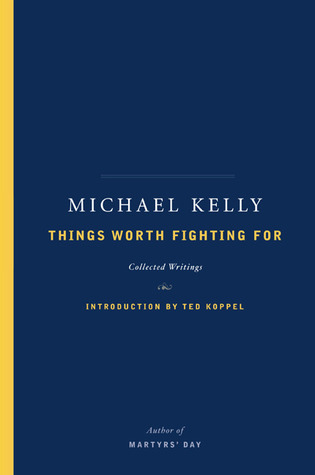 Things Worth Fighting For by Michael Kelly (editor)