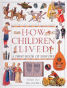 How Children Lived   A First Book of History by Chris Rice