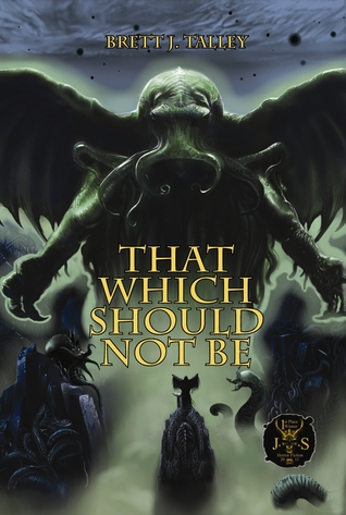 That Which Should Not Be by Brett J. Talley