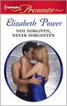Not Forgiven, Never Forgotten by Elizabeth Power