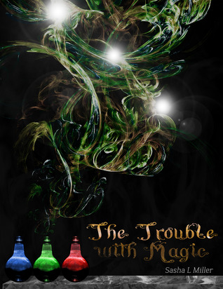 The Trouble with Magic by Sasha L. Miller