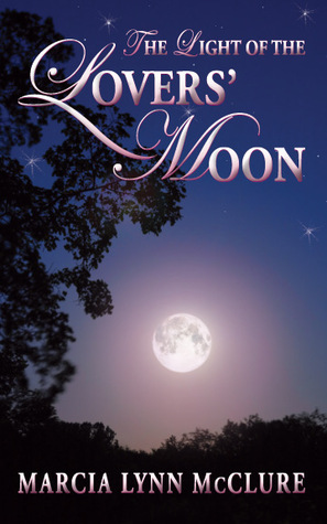 The Light of the Lover's Moon by Marcia Lynn McClure