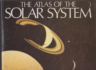 The Atlas Of The Solar System by Bill Yenne