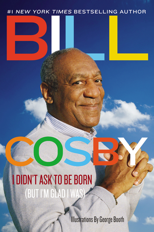 I Didn't Ask to Be Born by Bill Cosby