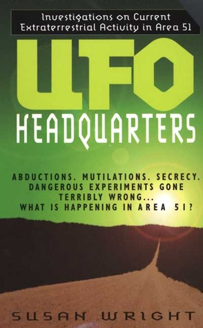 UFO Headquarters: Investigations on Current Extraterrestrial Activity in Area 51