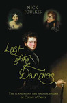 Last of the Dandies: The Scandalous Life and Escapades of Count D'Orsay