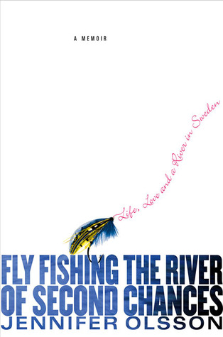 Fly Fishing the River of Second Chances by Jennifer Olsson