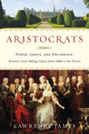 Aristocrats: Power, Grace, and Decadence: Britain's Great Ruling Classes from 1066 to the Present