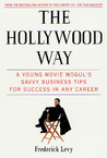 The Hollywood Way: A Young Movie Mogul's Savvy Business Tips for Success in Any Career