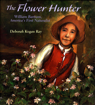 The Flower Hunter: William Bartram, America's First Naturalist (Outstanding Science Trade Books for Students K-12 (Awards))