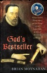 God's Bestseller: William Tyndale, Thomas More, and the Writing of the English Bible---A Story of Martyrdom and Betrayal