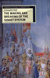 The Making and Breaking of the Soviet System: An Interpretation (European History in Perspective)