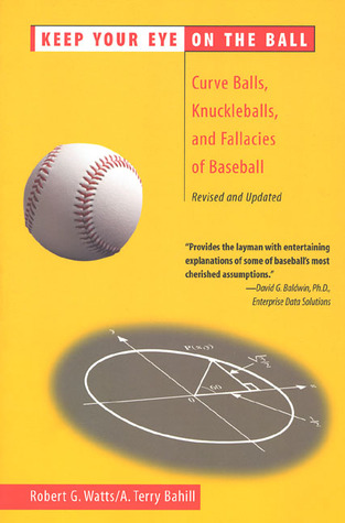 Keep Your Eye on the Ball: Curveballs, Knuckleballs, and Fallacies of Baseball