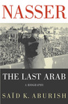 Nasser: The Last Arab: A Biography