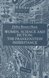 Women, Science, And Fiction: The Frankenstein Inheritance