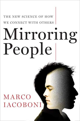 Mirroring people the new science of how we connect with for Mirror neurons psychology definition