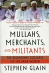Mullahs, Merchants, and Militants: The Economic Collapse of the Arab World